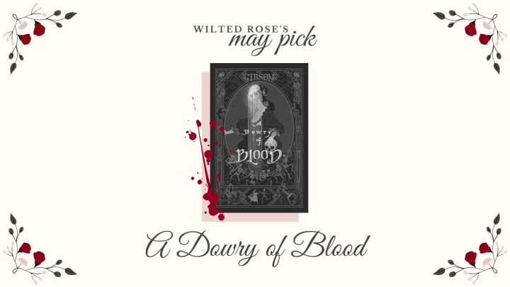 Wilted Rose's May Pick: A Dowry of Blood