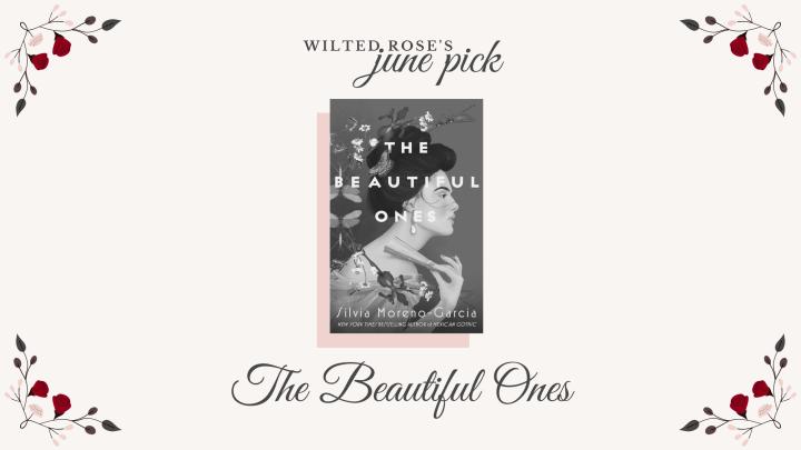 Wilted Rose's June Pick: The BeautifulOnes